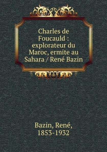René Bazin Charles de Foucauld : explorateur du Maroc, ermite au Sahara / Rene Bazin rené bazin contes choisis de rene bazin