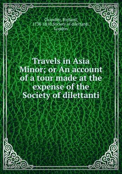 лучшая цена Richard Chandler Travels in Asia Minor; or An account of a tour made at the expense of the Society of dilettanti