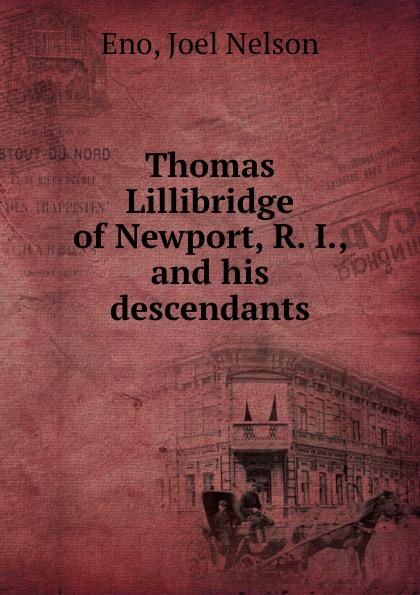 Joel Nelson Eno Thomas Lillibridge of Newport, R. I., and his descendants harriet newell foster lieutenant david nelson and his descendants