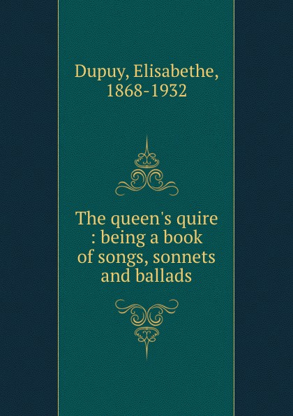 Elisabethe Dupuy The queen.s quire : being a book of songs, sonnets and ballads цена