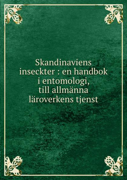 Carl Gustaf Thomson Skandinaviens inseckter : en handbok i entomologi, till allmanna laroverkens tjenst цены