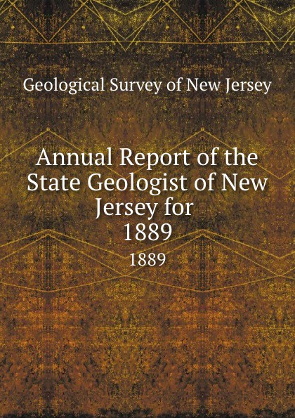 Geological Survey of New Jersey Annual Report of the State Geologist of New Jersey for . 1889