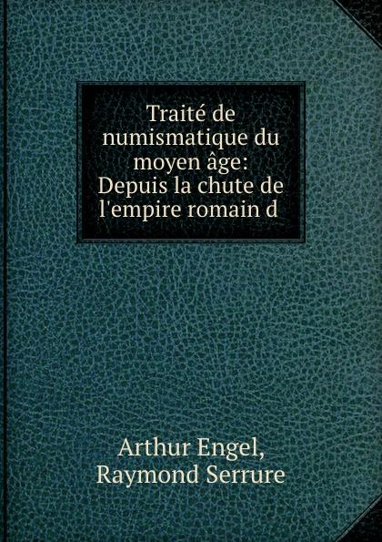 Arthur Engel Traite de numismatique du moyen age: Depuis la chute de l.empire romain d .