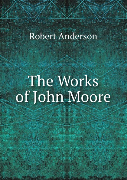 Robert Anderson The Works of John Moore