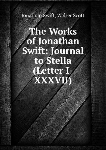 Jonathan Swift The Works of Jonathan Swift: Journal to Stella (Letter I-XXXVII) swift j the journal to stella дневник для стеллы на английском языке
