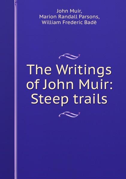 John Muir The Writings of John Muir: Steep trails john brooker the happiest trails