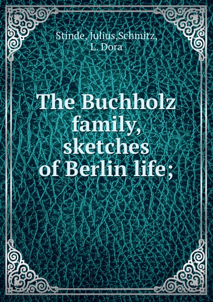 Julius Stinde The Buchholz family, sketches of Berlin life;