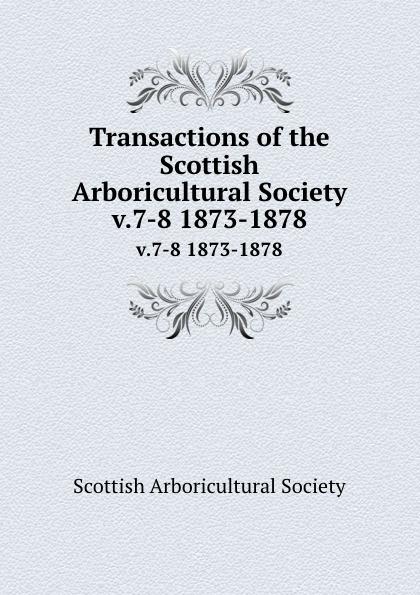 Transactions of the Scottish Arboricultural Society. v.7-8 1873-1878