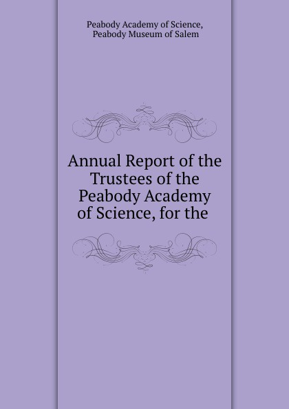 Peabody Academy of Science Annual Report of the Trustees of the Peabody Academy of Science, for the . penny of the pyramids mr peabody