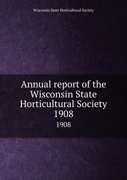 Annual report of the Wisconsin State Horticultural Society. 1908