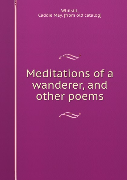 Caddie May Whitsitt Meditations of a wanderer, and other poems