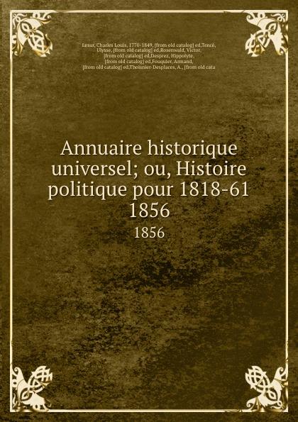 Charles Louis Lesur Annuaire historique universel; ou, Histoire politique pour 1818-61. 1856 charles louis lesur annuaire historique universelle pour 1818