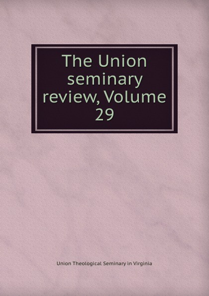 Union Theological Seminary in Virginia The Union seminary review, Volume 29 london bible institute and theological seminary ambassador 1958