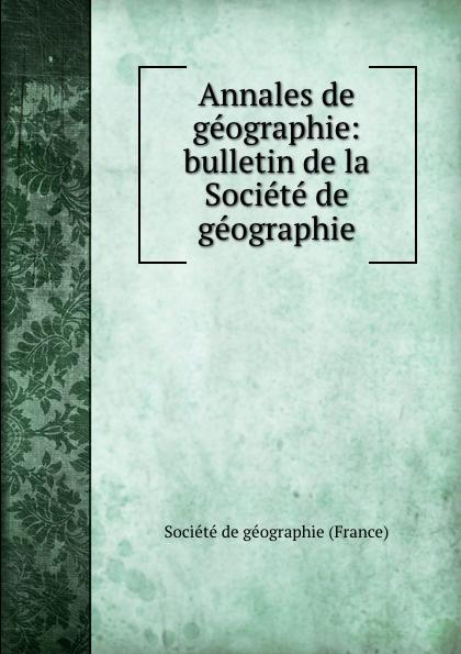 Annales de geographie: bulletin de la Societe de geographie