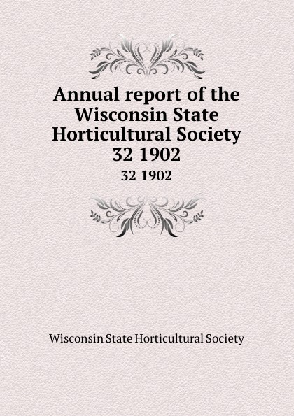 Annual report of the Wisconsin State Horticultural Society. 32 1902