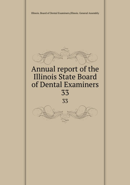 Illinois. Board of Dental Examiners Annual report of the Illinois State Board of Dental Examiners. 33