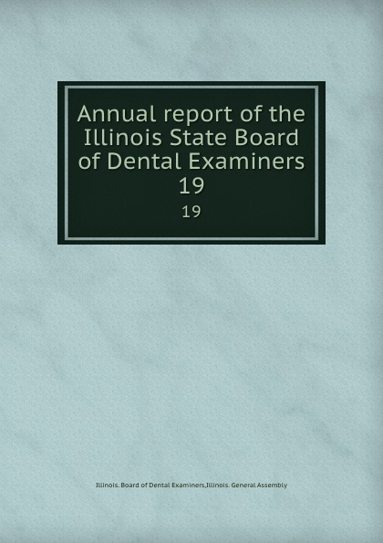Illinois. Board of Dental Examiners Annual report of the Illinois State Board of Dental Examiners. 19