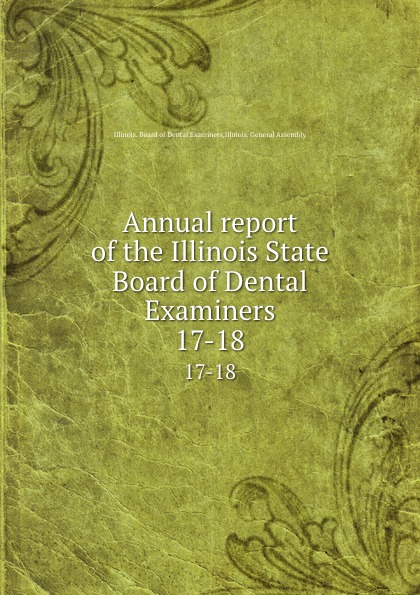 Illinois. Board of Dental Examiners Annual report of the Illinois State Board of Dental Examiners. 17-18