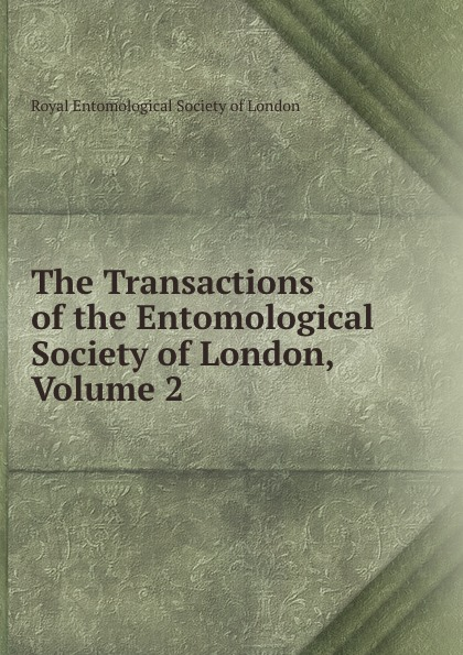 The Transactions of the Entomological Society of London, Volume 2