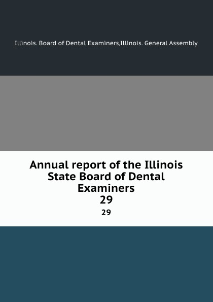Illinois. Board of Dental Examiners Annual report of the Illinois State Board of Dental Examiners. 29