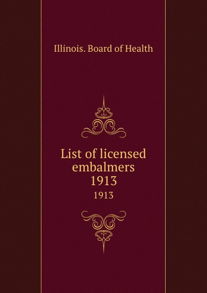 Illinois. Board of Health List of licensed embalmers. 1913