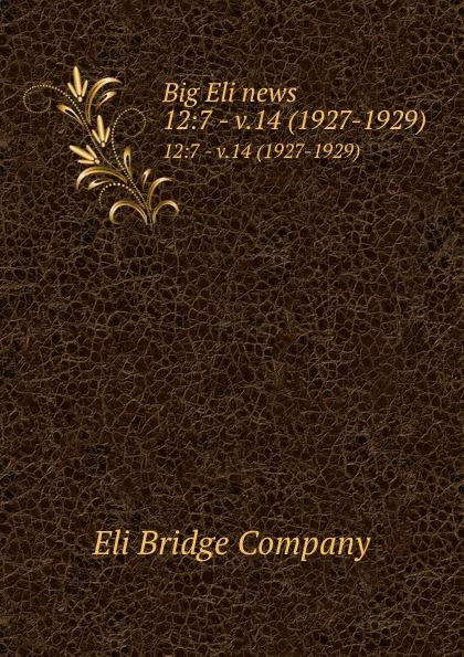 Eli Bridge Big Eli news. 12:7 - v.14 (1927-1929) цена 2017