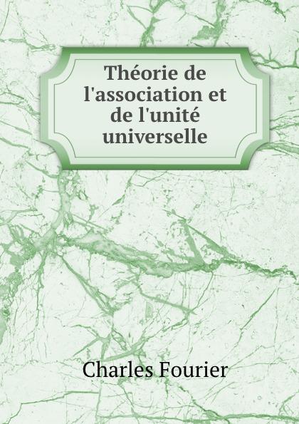 Fourier Charles Theorie de l.association et de l.unite universelle fourier charles theorie de l association et de l unite universelle french edition
