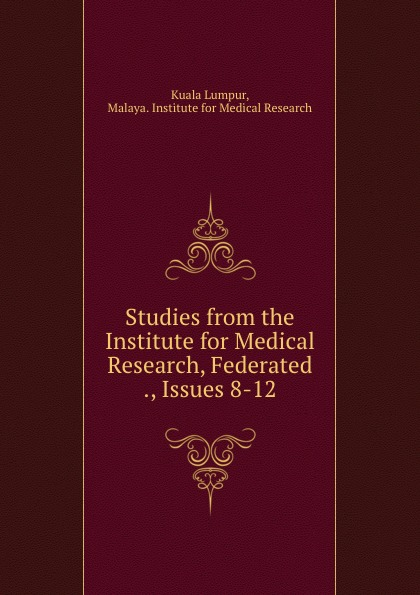 Kuala Lumpur Studies from the Institute for Medical Research, Federated ., Issues 8-12 недорго, оригинальная цена