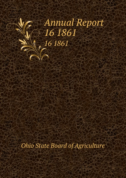 Ohio State Board of Agriculture Annual Report. 16 1861