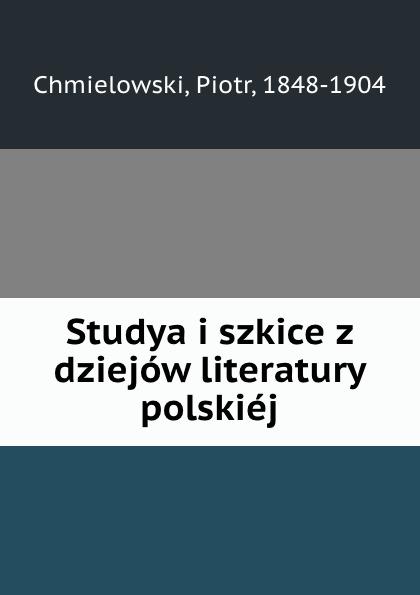 Piotr Chmielowski Studya i szkice z dziejow literatury polskiej carl adolf agardh systema algarum latin edition