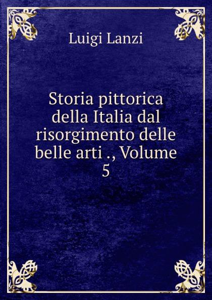 цена Ludwig Lanzi Storia pittorica della Italia dal risorgimento delle belle arti ., Volume 5 онлайн в 2017 году