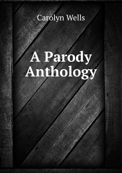 Carolyn Wells A Parody Anthology wells carolyn a parody anthology