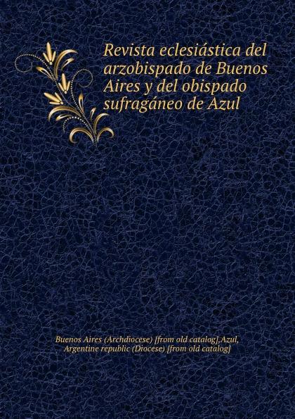 Buenos Aires Revista eclesiastica del arzobispado de Buenos Aires y del obispado sufraganeo de Azul cuarteto de nos buenos aires