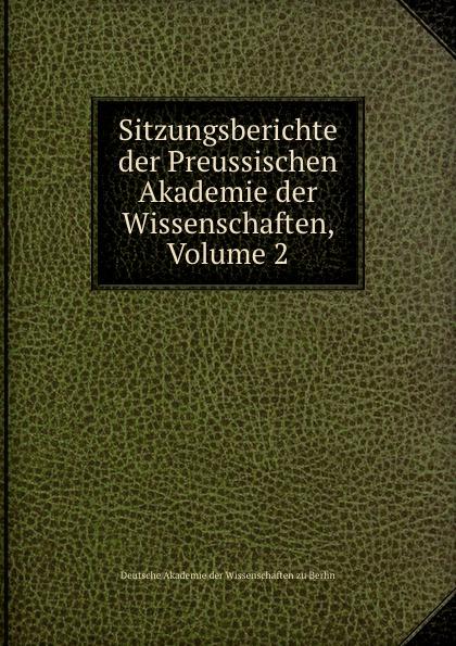 Deutsche Akademie der Wissenschaften zu Berlin Sitzungsberichte der Preussischen Akademie der Wissenschaften, Volume 2 недорого