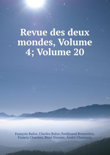 François Buloz Revue des deux mondes, Volume 4;.Volume 20 unknown author revue des deux mondes 1889 vol 96 lixe annee troisieme periode classic reprint