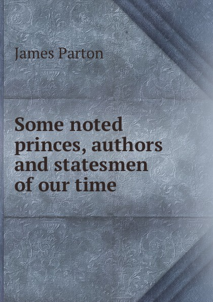 James Parton Some noted princes, authors and statesmen of our time parton pa6527es