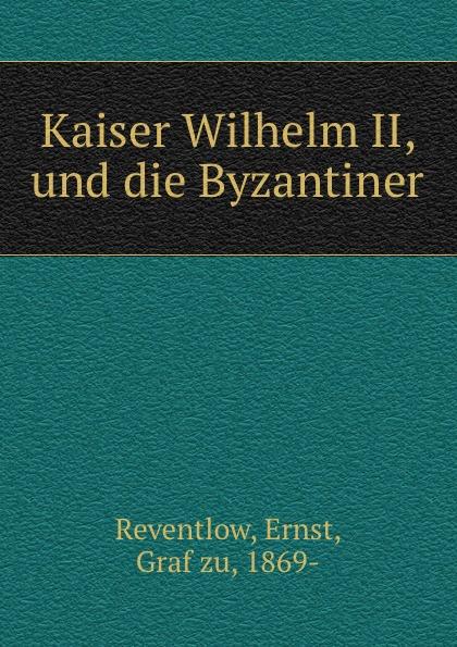 Ernst Reventlow Kaiser Wilhelm II, und die Byzantiner