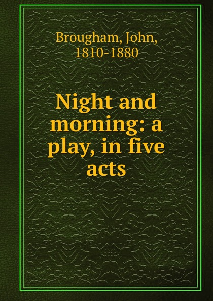 John Brougham Night and morning: a play, in five acts john brougham night and morning a play in five acts