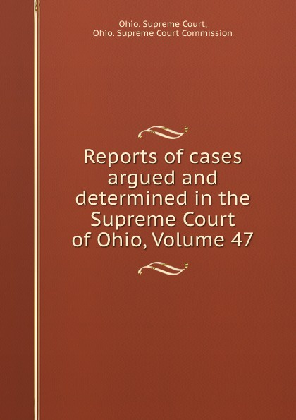 Ohio. Supreme Court Reports of cases argued and determined in the Supreme Court of Ohio, Volume 47