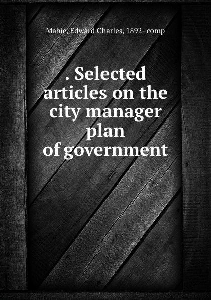 . Selected articles on the city manager plan of government