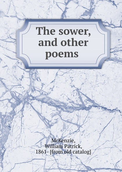 William Patrick McKenzie The sower, and other poems p mckenzie armstrong additudes