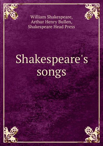 William Shakespeare Shakespeare.s songs songs from shakespeare