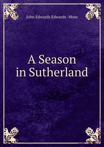 John Edwards Moss A Season in Sutherland