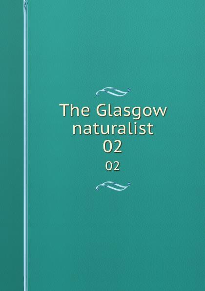 Andersonian Naturalists of Glasgow The Glasgow naturalist. 02 michael bolton glasgow