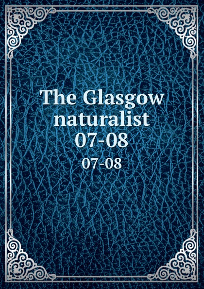 Andersonian Naturalists of Glasgow The Glasgow naturalist. 07-08 halestorm glasgow