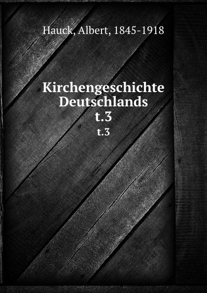 Albert Hauck Kirchengeschichte Deutschlands. t.3 albert hauck kirchengeschichte deutschlands t 3