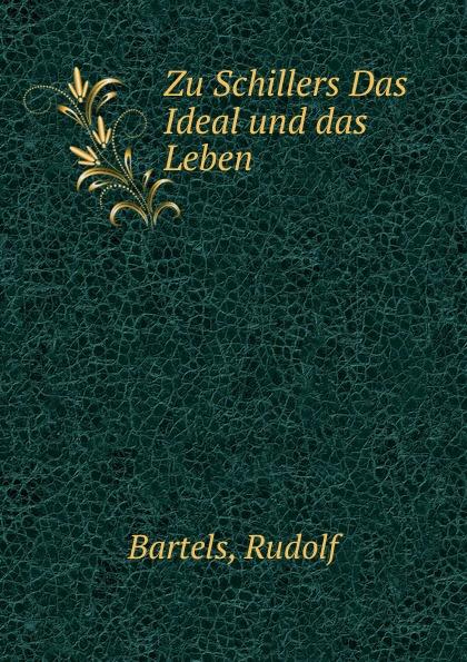 Rudolf Bartels Zu Schillers Das Ideal und das Leben цена и фото