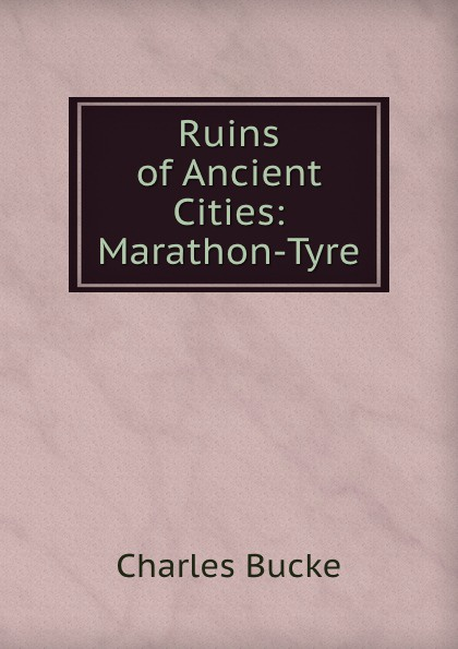 лучшая цена Charles Bucke Ruins of Ancient Cities: Marathon-Tyre