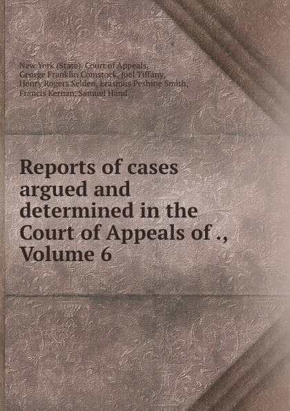 State. Court of Appeals Reports of cases argued and determined in the Court of Appeals of ., Volume 6