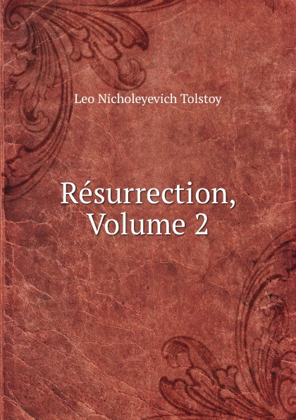 Лев Николаевич Толстой Resurrection, Volume 2